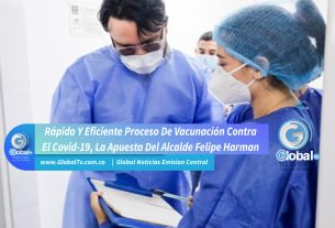 Rápido Y Eficiente Proceso De Vacunación Contra El Covid-19, La Apuesta Del Alcalde Felipe Harman
