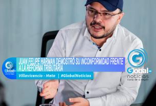 'JUAN FELIPE HARMAN Y DEMOSTRÓ SU INCONFORMIDAD FRENTE A LA REFORMA TRIBUTARIA