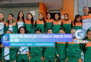 Selección Meta femenina goleó 3-0 a Boyacá en Campeonato Nacional de Fútbol