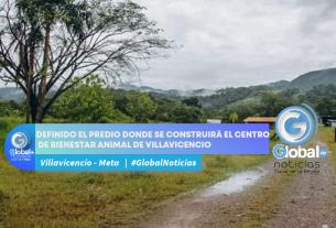 DEFINIDO EL PREDIO DONDE SE CONSTRUIRÁ EL CENTRO DE BIENESTAR ANIMAL DE VILLAVICENCIO