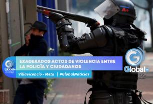 EXAGERADOS ACTOS DE VIOLENCIA ENTRE LA POLICÍA Y CIUDADANOS
