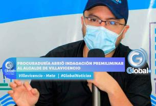 PROCURADURÍA ABRIÓ INDAGACIÓN PREMILIMINAR AL ALCALDE DE VILLAVICENCIO