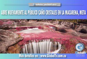 Abre nuevamente al público Caño Cristales en La Macarena, Meta