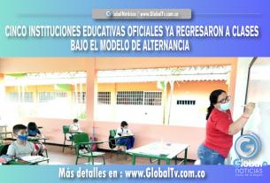 CINCO INSTITUCIONES EDUCATIVAS OFICIALES YA REGRESARON A CLASES BAJO EL MODELO DE ALTERNANCIA