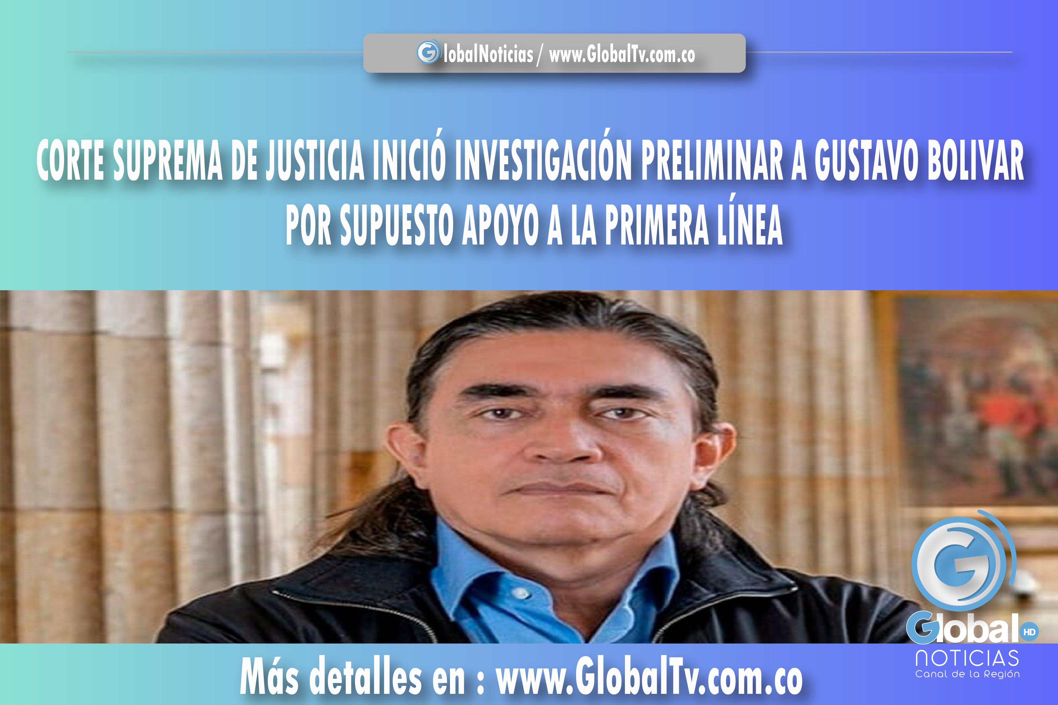 CORTE SUPREMA DE JUSTICIA INICIÓ INVESTIGACIÓN PRELIMINAR A GUSTAVO BOLIVAR POR SUPUESTO APOYO A LA PRIMERA LÍNEA