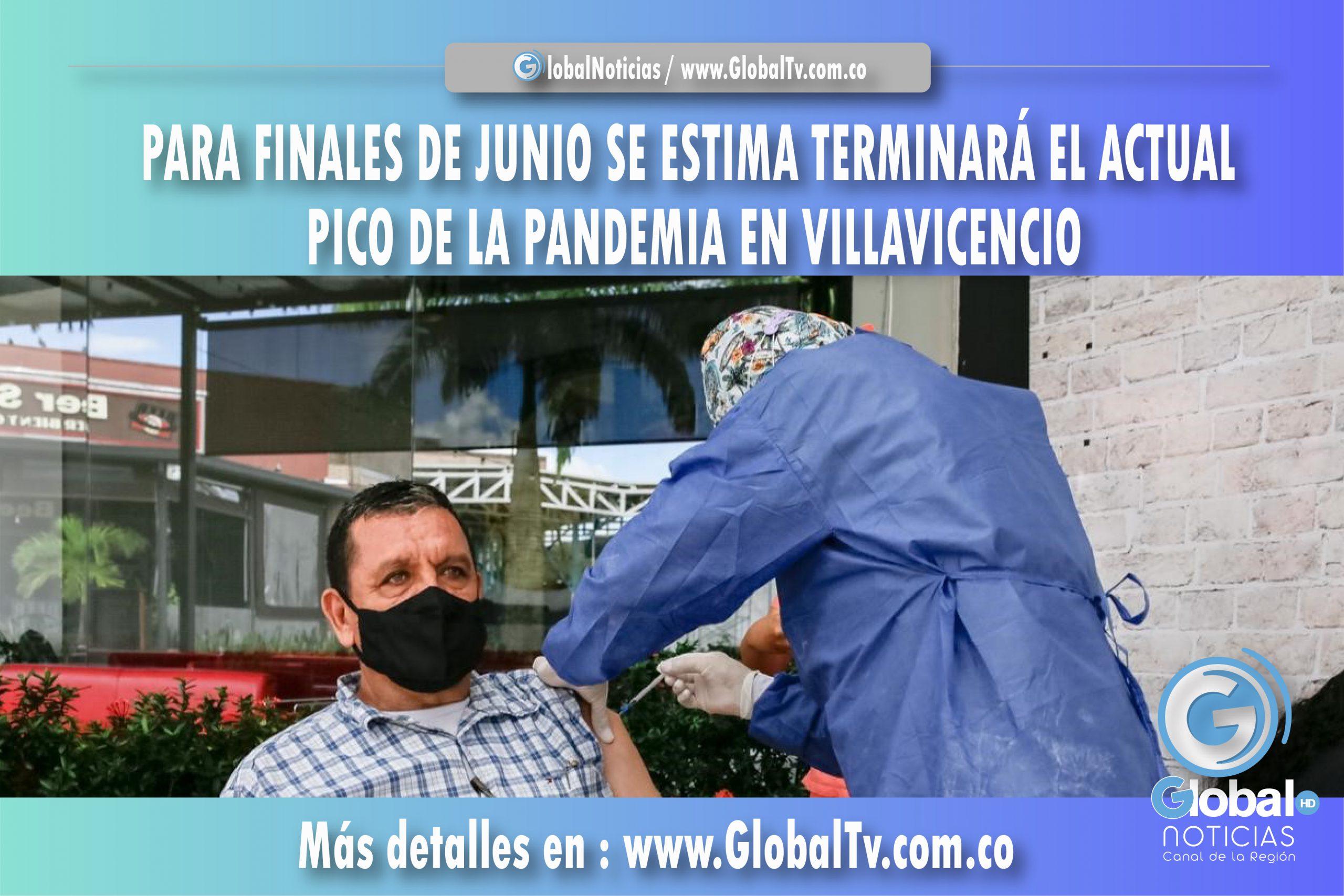 PARA FINALES DE JUNIO SE ESTIMA TERMINARÁ EL ACTUAL PICO DE LA PANDEMIA EN VILLAVICENCIO