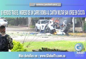36 HERIDOS TRAS EL INGRESO DE UN CARRO BOMBA AL CANTÓN MILITAR SAN JORGE EN CÚCUTA