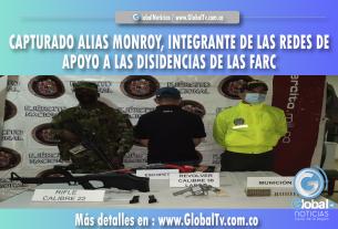 CAPTURADO ALIAS MONROY, INTEGRANTE DE LAS REDES DE APOYO A LAS DISIDENCIAS DE LAS FARC