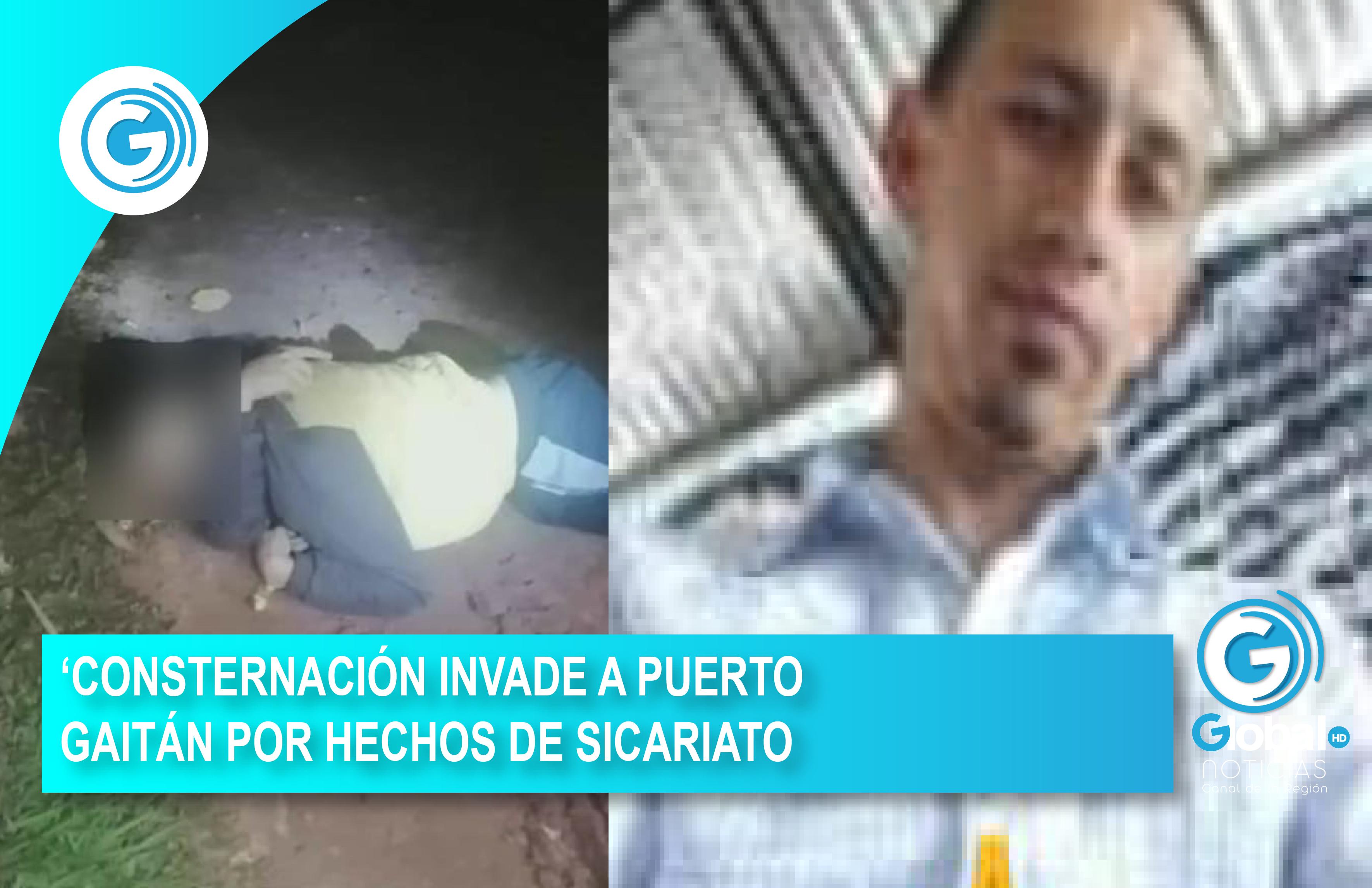 CONSTERNACIÓN INVADE A PUERTO GAITÁN POR HECHOS DE SICARIATO