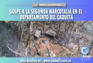 GOLPE A LA SEGUNDA NARCOTALIA, EN EL DEPARTAMENTO DEL CAQUETÁ