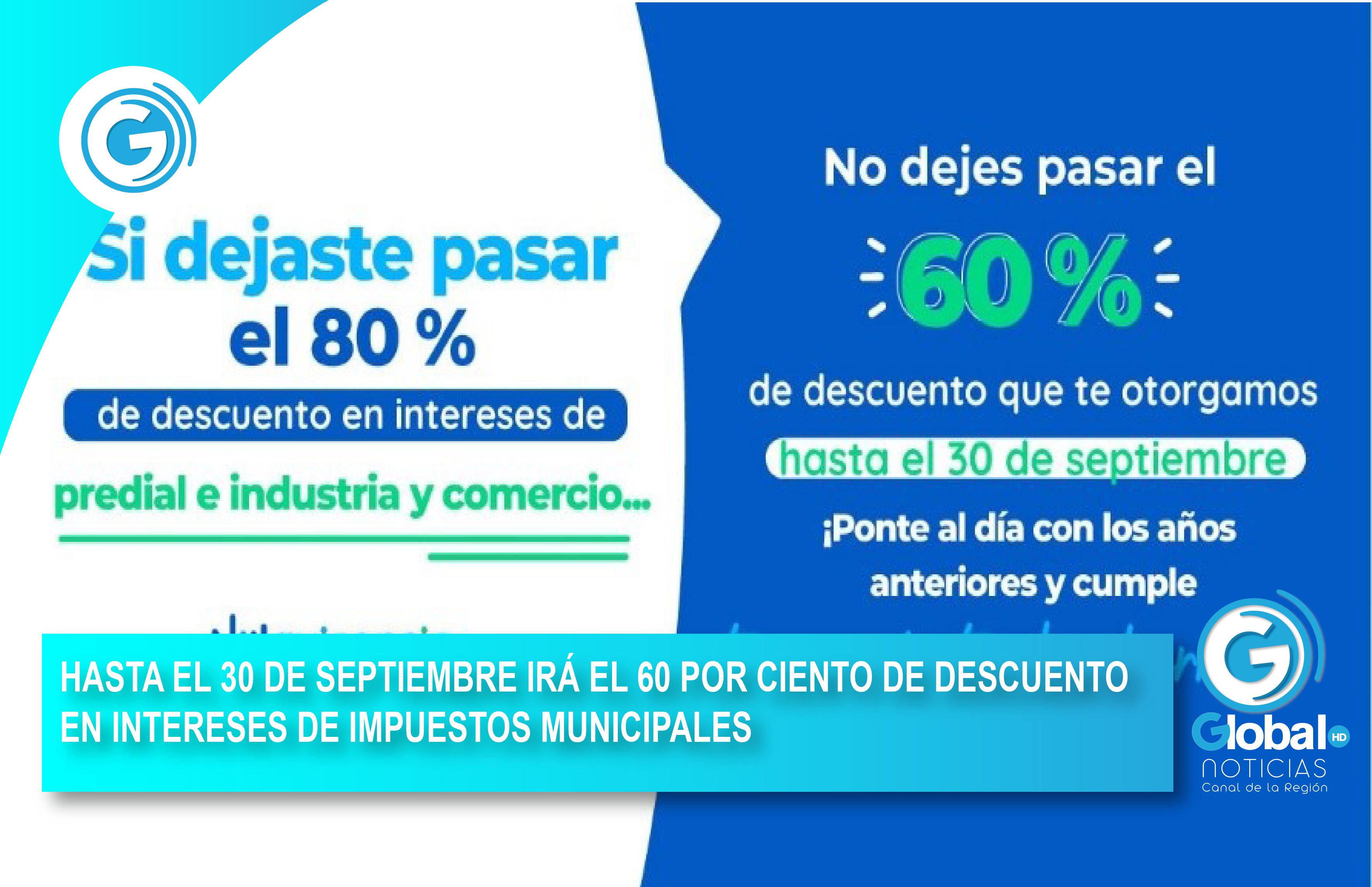 HASTA EL 30 DE SEPTIEMBRE IRÁ EL 60 POR CIENTO DE DESCUENTO EN INTERESES DE IMPUESTOS MUNICIPALES