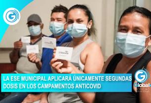 LA ESE MUNICIPAL APLICARÁ ÚNICAMENTE SEGUNDAS DOSIS EN LOS CAMPAMENTOS ANTICOVID