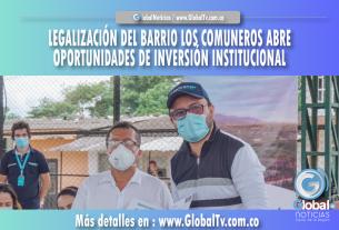 LEGALIZACIÓN DEL BARRIO LOS COMUNEROS ABRE OPORTUNIDADES DE INVERSIÓN INSTITUCIONAL