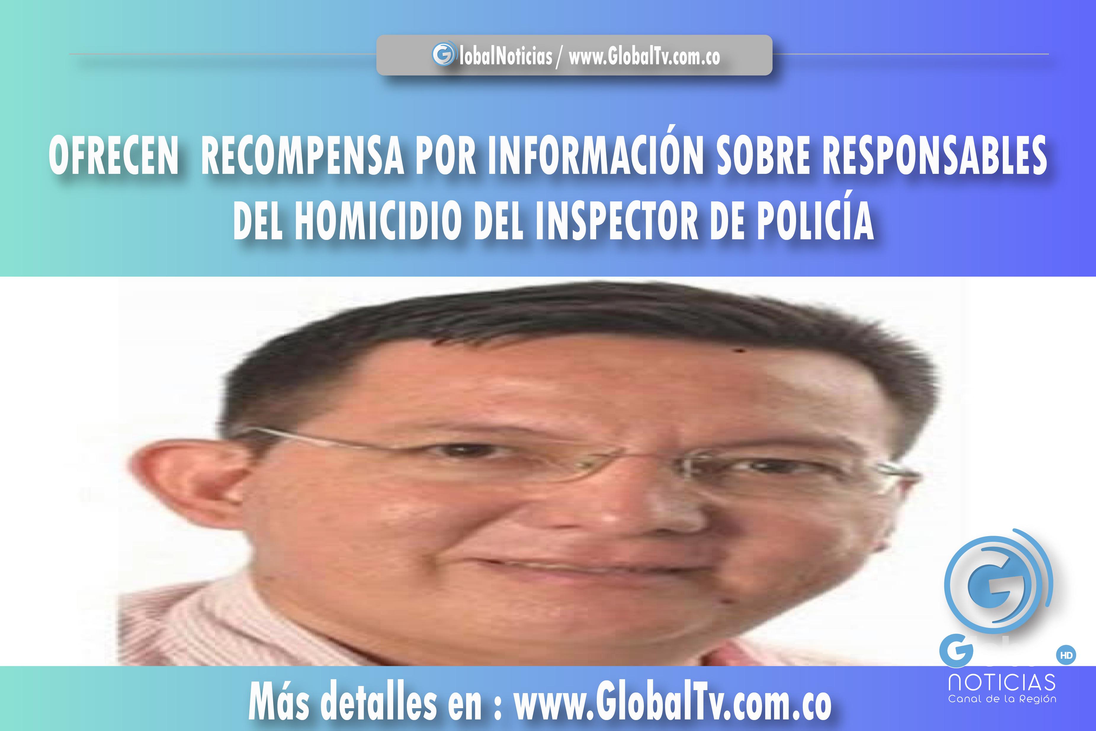 HASTA 10 MILLONES DE PESOS DE RECOMPENSA POR INFORMACIÓN SOBRE RESPONSABLES DEL HOMICIDIO DEL INSPECTOR DE POLICÍA